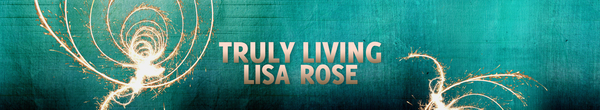 Truly Living | Lisa Rose