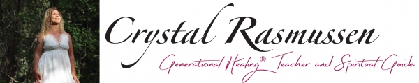 Crystal Rasmussen, Generational Healing®  Teacher and Spiritual Guide