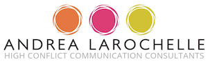 Andrea LaRochelle & Associates High Conflict Communications