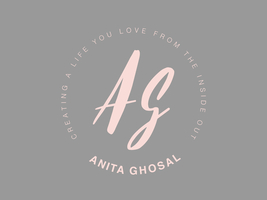Anita Ghosal - Creating a life you love from the inside out