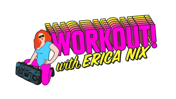 Workout! with Erica Nix