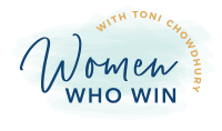 Women Who Win with Toni Chowdhury
