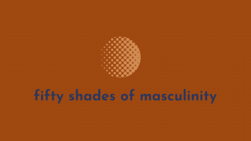 Fifty Shades of Masculinity